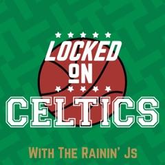 Locked on Celtics with Rainin' J's