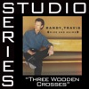 Three Wooden Crosses (Studio Series Performance Track) - - EP, Randy Travis