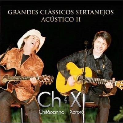 Grandes Clássicos Sertanejos Acústico II (Ao Vivo) - Chitaozinho & Xororo