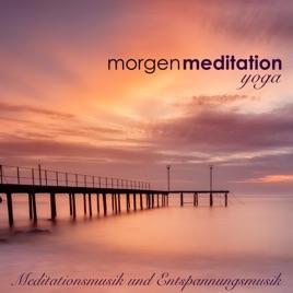 Morgenmeditation Meditationsmusik Und Entspannungsmusik Für Atemübungen Und Yoga Am Morgen Nach Dem Aufwachen Yoga Musik Und Naturgeräusche Von