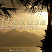 Hattusa: The History and Legacy of the Ancient Hittites' Capital City (Unabridged)