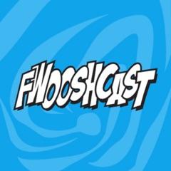 The Fwoosh: FwooshCast