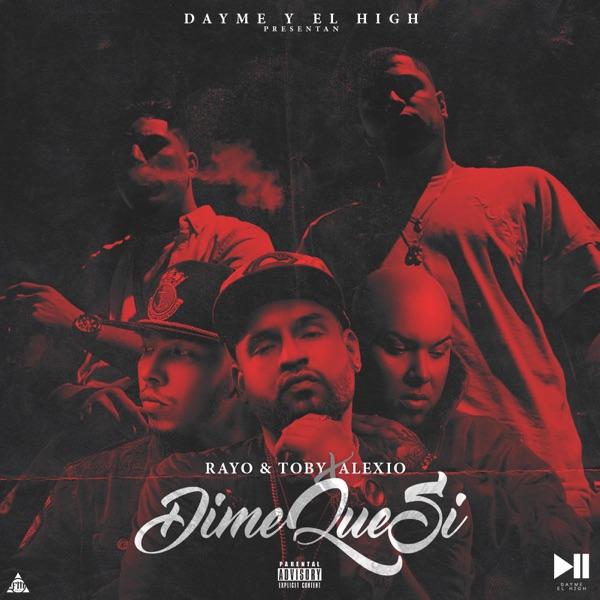 Dime Que Si (feat. Rayo & Toby & Alexio) - Single