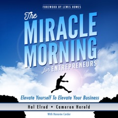 The Miracle Morning for Entrepreneurs: Elevate Yourself to Elevate Your Business (Unabridged)