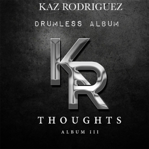 Kaz Rodriguez - Thoughts, Vol. 3 (Drumless Album)