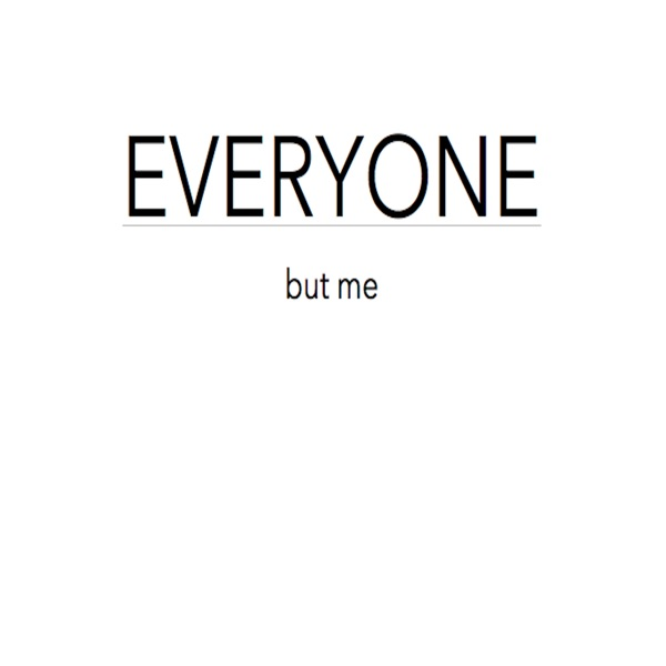Everyone But Me