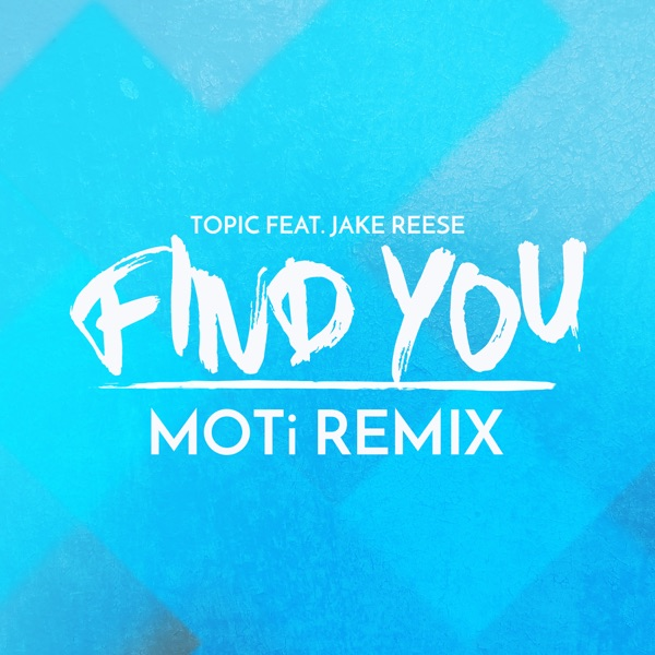 Find You (feat. Jake Reese) [MOTi Remix] - Single