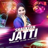 Shaukeen Jatti Single
