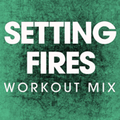 Setting Fires (Workout Mix)