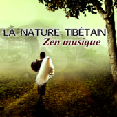 La nature tibétain - Zen musique: Bol chantant, Méditation bouddhiste, Pratique zazen, Musique d'ambiance et sons de la nature (Yoga, Tai-chi, Qi gong, Relax)