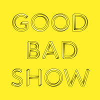 Good Bad Show podcast