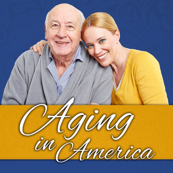 Aging in America Podcast | Tips for seniors and their families