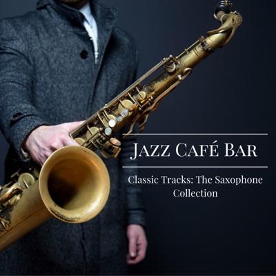 Classic Tracks: The Saxophone Collection - Jazz Café Bar album
