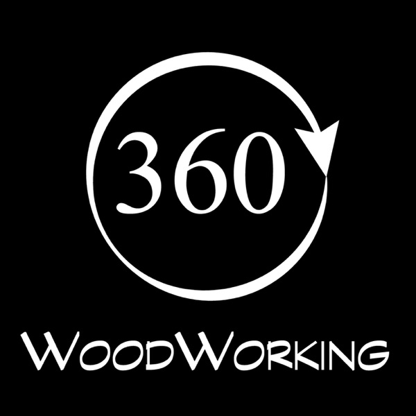 360 with 360 WoodWorking Podcast