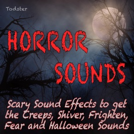 Horror Sounds - Scary Sound Effects to Get the Creeps, Shiver, Frighten,  Fear and Halloween Sounds by Todster on iTunes