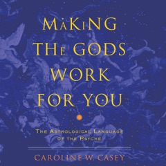 Making the Gods Work for You: The Astrological Language of the Psyche (Unabridged)