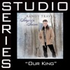 Our King (Studio Series Performance Track) - EP, Randy Travis