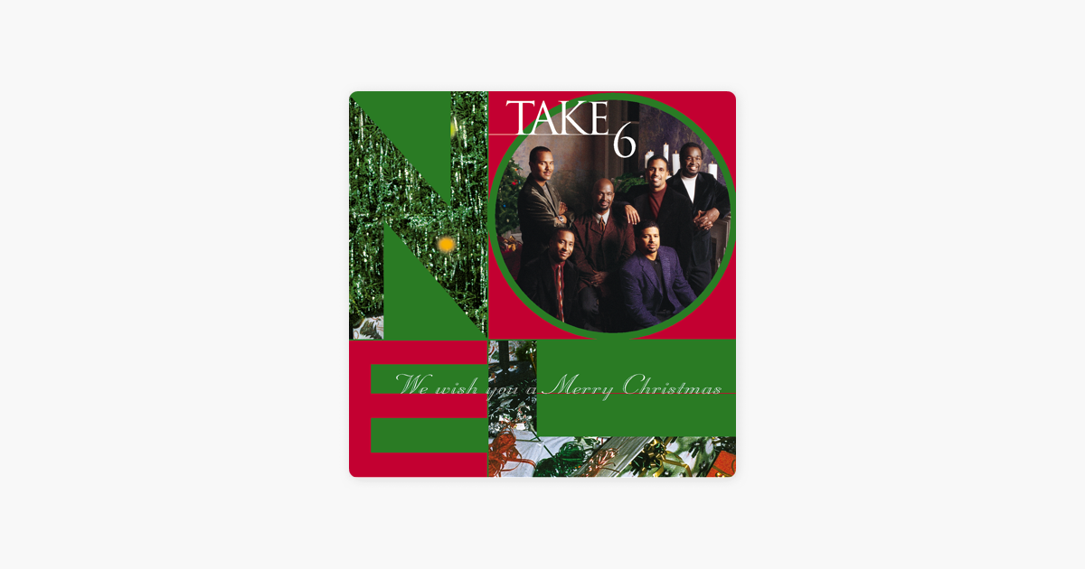 we wish you a merry christmas by take 6 on apple music