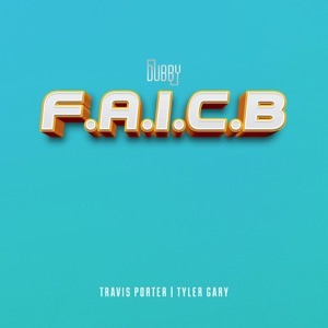 F.A.I.C.B (feat. Travis Porter & Tyler Gary) - Single Mp3 Download