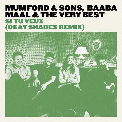 Mumford & Sons, Baaba Maal & The Very Best - Si tu veux (Okay Shades Remix) - Single