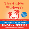 The 4-Hour Workweek: Escape 9-5, Live Anywhere, and Join the New Rich (Expanded and Updated) (Unabridged) - Timothy Ferriss