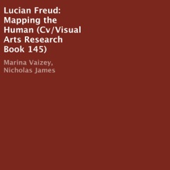 Lucian Freud: Mapping the Human (Unabridged)