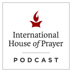 The International House of Prayer Podcast