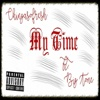 My Time (feat. Big Tone) - Single - Chingaso'fresh