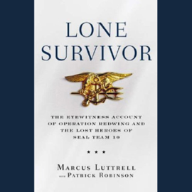 Lone Survivor: The Eyewitness Account of Operation Redwing and the Lost Heroes of SEAL Team 10 audiobook