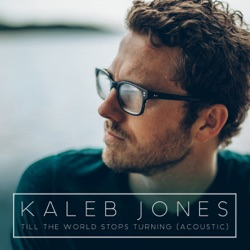Till the World Stops Turning (Acoustic Version) - Single - Kaleb Jones Album Cover