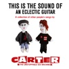 This Is the Sound of an Eclectic Guitar: A Collection of Other People's Songs - Carter the Unstoppable Sex Machine