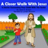 A Closer Walk with Christ: 12 Stories Connecting Your Child with the Savior (Unabridged)