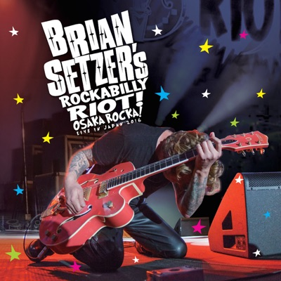 Rockabilly Riot: Osaka Rocka! - Live in Japan 2016 - Brian Setzer