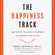 Emma Seppälä - The Happiness Track: How to Apply the Science of Happiness to Accelerate Your Success (Unabridged)