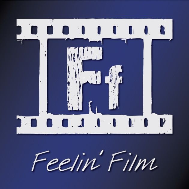 Feelin' Film by Aaron White & Patrick Hicks on Apple Podcasts