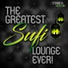 The Greatest Sufi Lounge Ever !
