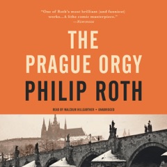The Prague Orgy: The Nathan Zuckerman Series, Book 4 (Unabridged)