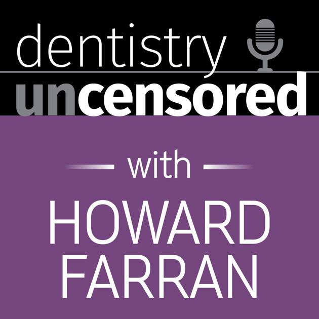 Dentistry Uncensored With Howard Farran By Howard Farran Dentist