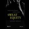 Jason Kelly - Sweat Equity: Inside the New Economy of Mind and Body (Unabridged) bild