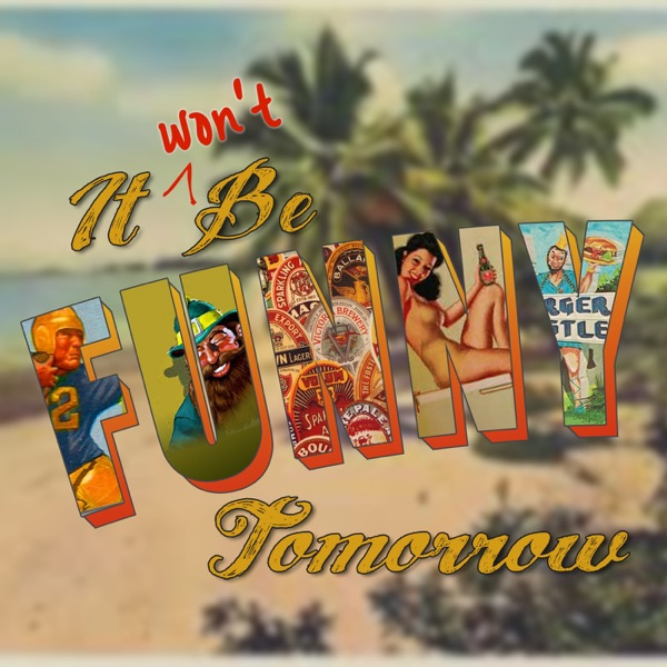It Won't Be Funny Tomorrow
