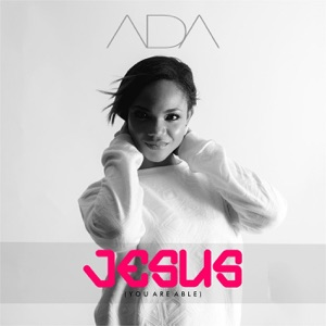 ADA - Jesus ( You Are Able) Chords and Lyrics