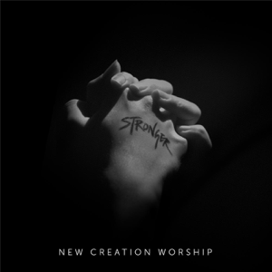 New Creation Worship - Stronger