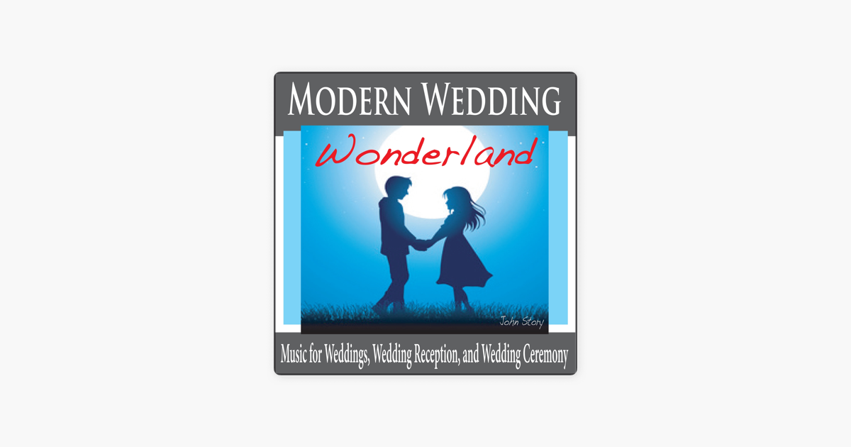Modern Wedding Wonderland Music For Weddings Wedding Reception