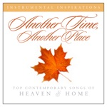 Another Time, Another Place - Top Contemporary Songs of Heaven & Home