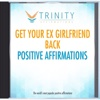 Get Your Ex Girlfriend Back Affirmations - EP - Trinity Affirmations