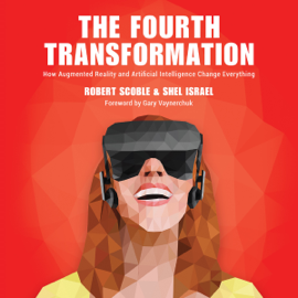 The Fourth Transformation: How Augmented Reality & Artificial Intelligence Will Change Everything (Unabridged) audiobook