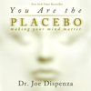 Dr. Joe Dispenza - You Are the Placebo: Making Your Mind Matter (Unabridged) artwork