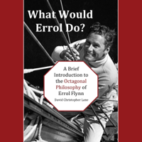 David Christopher Lane - What Would Errol Do?: A Brief Introduction to the Octagonal Philosophy of Errol Flynn (Unabridged) artwork