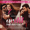 Ae Dil Hai Mushkil Deluxe Edition     songs