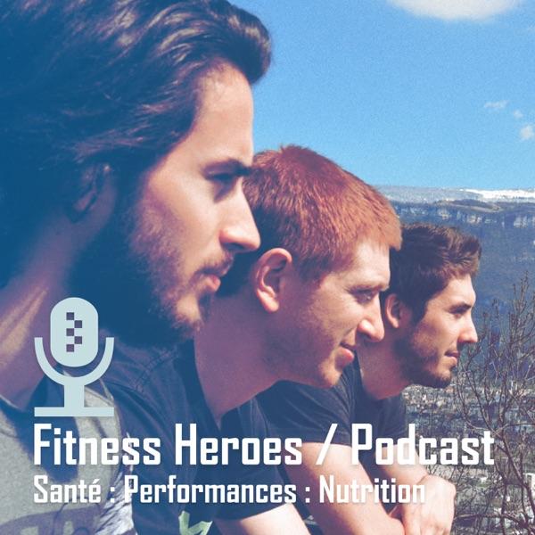 Le Podcast Fitness Heroes : Santé | Performances | Nutrition | Entraînement